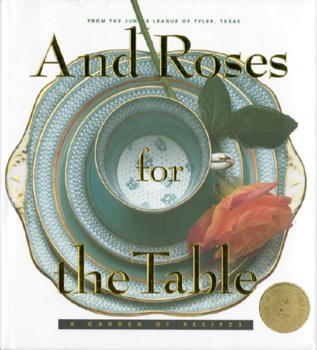 9780960712212: And Roses for the Table: A Garden of Recipes