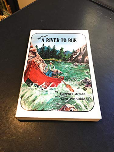 9780960726004: The Rogue, a river to run: (the story of pioneer whitewater river runner Glen Wooldridge and his first eighty years on the Rogue River)