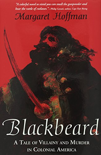 Blackbeard, a Tale of Villainy and Murder in Colonial America: Hoffman, Margaret