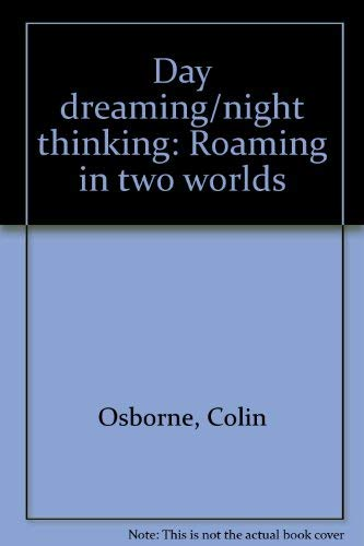Day dreaming/night thinking: Roaming in two worlds: Osborne, Colin