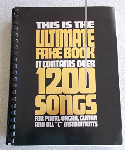 This Is the Ultimate Fake Book: It Contains over 1200 Songs for Piano, Organ, Guitar and All