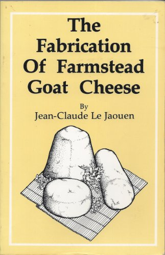 The Fabrication Of Farmstead Goat Cheese: Le Jaouen, Jean-Claude