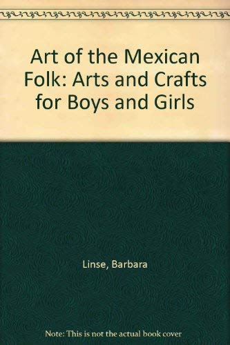 Art of the Mexican Folk: Arts and Crafts for Boys and Girls by