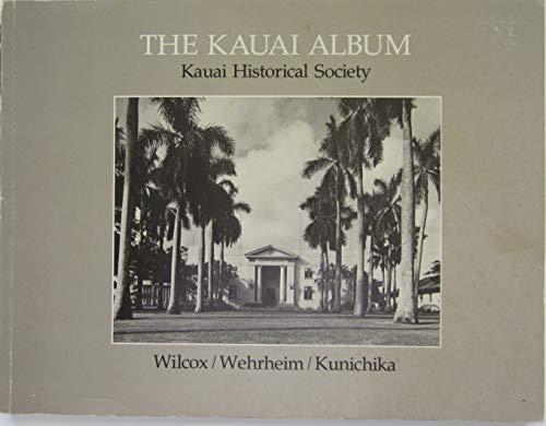 the KAUAI ALBUM *: WILCOX, Carol; WEHRHEIM, John; KUNICHIKA, T. K.; KAUAI HISTORICAL SOCIETY