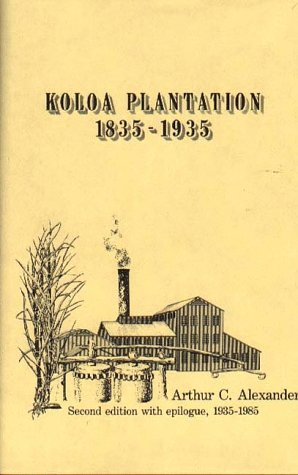 Koloa Plantation: 1835-1935: Alexander, Arthur C; Alexander, Arthur C.