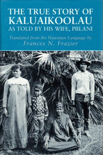 The True Story of Kaluaikoolau As Told By His Wife, Piilani: Kaluaikoolau] Piilani; Frazier, ...