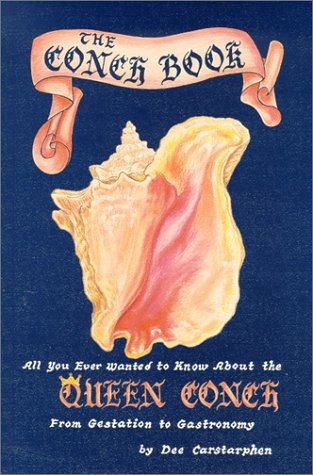 9780960754458: The Conch Book: All You Ever Wanted to Know About the Queen Conch, from Gestation to Gastronomy
