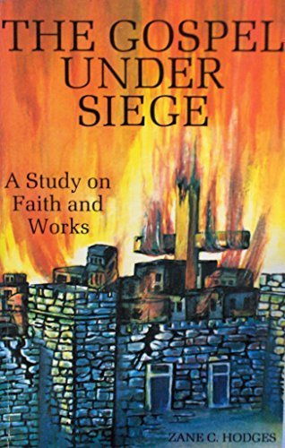 The Gospel Under Siege: A Study on Faith and Works (0960757600) by Zane C. Hodges