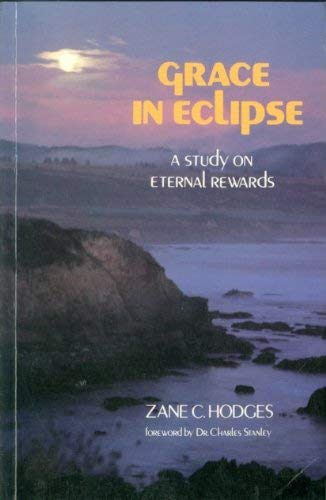 Grace In Eclipse-a study on eternal rewards: Hodges, Zane C.