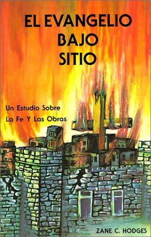 El Evangelio Bajo Sitio/The Gospel Under Siege (0960757643) by Hodges, Zane C.
