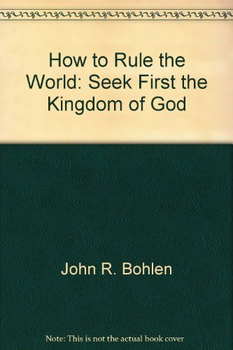 9780960770205: How to Rule the World or Seek First the Kingdom of God - Jesus