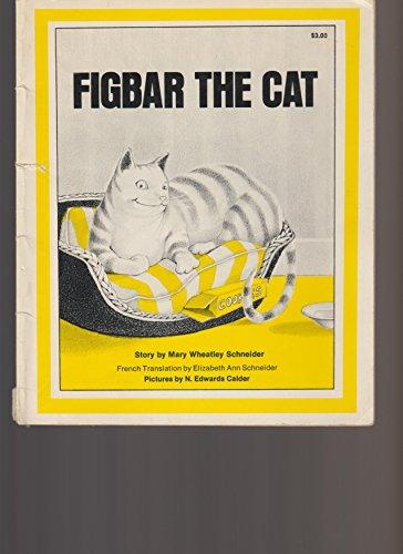 FIGBAR THE CAT, BY MARY WHEATLEY SCHNEIDER: MARY WHEATLEY SCHNEIDER