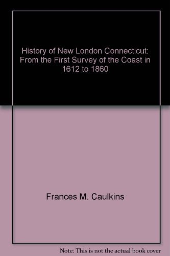 HISTORY OF NEW LONDON CONNECTICUT FROM THE: Caulkins, Frances Manwaring