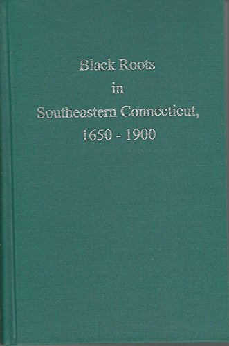 9780960774456: Black Roots in Southeastern Connecticut, 1650-1900
