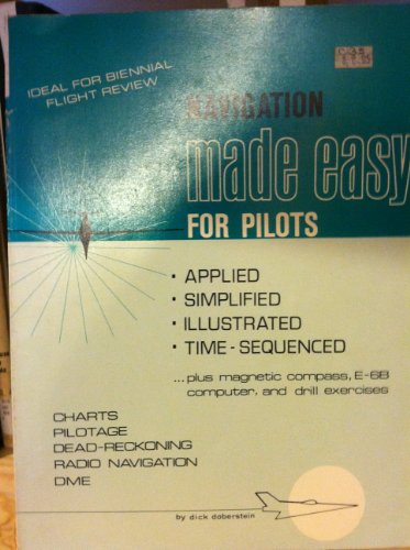 Navigation Made Easy for Pilots (Applied-simplified-Illustrated-Time-Sequenced): Doberstein, Dick