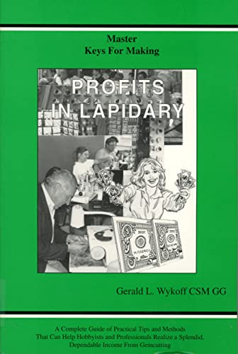 9780960789283: Master Keys for Making Profits in Lapidary: A Complete Guide of Practical Tips and Methods That Can Help Hobbyists and Professionals Realize a Splen