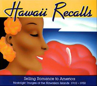 9780960793839: Hawaii Recalls: Selling Romance to America: Nostalgic Images of the Hawaiian Islands, 1910-1950