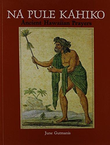Na Pule Kahiko: Ancient Hawaiian Prayers: Gutmanis, June