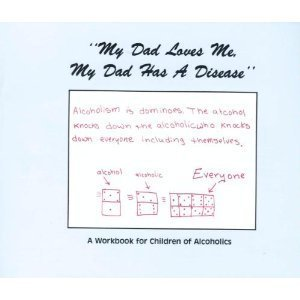 9780960794027: My Dad Loves Me, My Dad Has a Disease: A Workbook for Children of Alcoholics