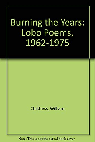 9780960795840: Burning the Years: Lobo Poems, 1962-1975