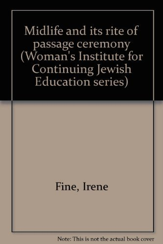 Midlife and its rite of passage ceremony (Woman's Institute for Continuing Jewish Education ...