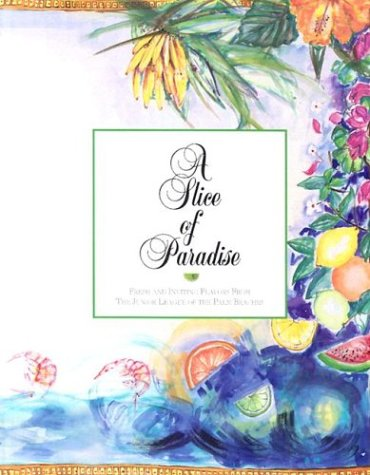 A Slice of Paradise : Fresh and: Junior League of