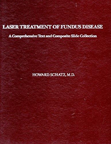 Laser Treatment of Fundus Disease: A Comprehensive Text and Composite Slide Collection: Schatz, ...
