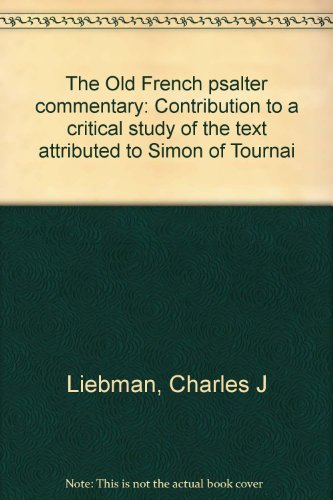 The Old French Psalter Commentary: Contribution to a Critical Study of the Text Attributed to Simon...