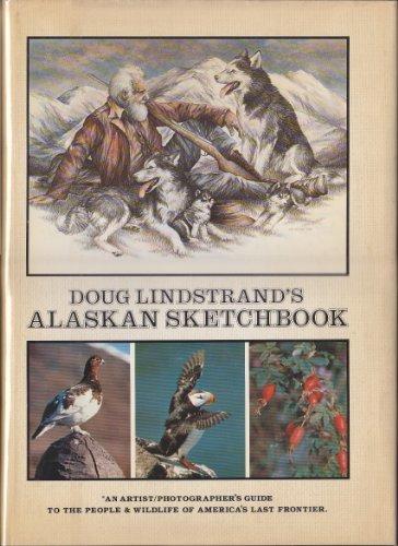 9780960829019: Doug Lindstrand's Alaskan Sketchbook: An Artist/Photographer's Guide to the People & Wildlife of America's Last Frontier