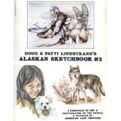 Doug and Patti Lindstrand's Alaskan Sketchbook #2: A Portfolio of Art and Photographs of the ...