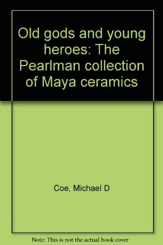 9780960839001: Old Gods and Young Heroes: The Pearlman Collection of Maya Ceramics