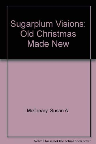Sugarplum Visions: Old Christmas Made New: McCreary, Susan A.
