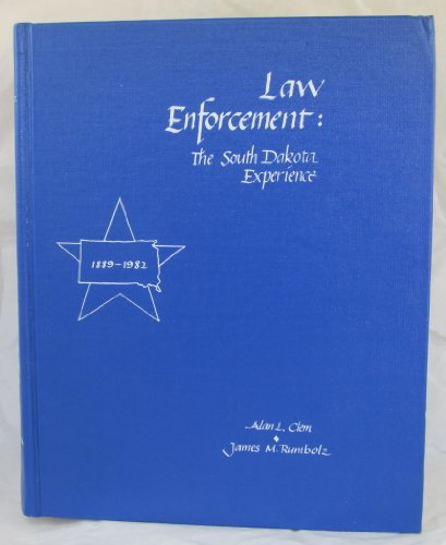 Law Enforcement : The South Dakota Experience: Alan L. Clem,
