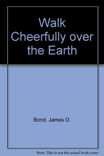 Walk Cheerfully over the Earth: The Story: Bond, James O.