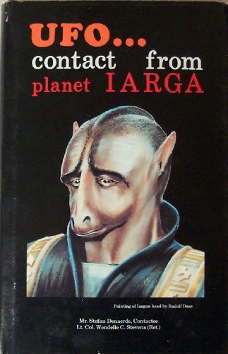 Ufo...Contact from Planet Iarga (0960855815) by Stefan Denaerde; Wendelle C. Stevens
