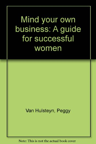 9780960857203: Mind your own business: A guide for successful women
