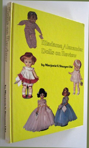 9780960859009: Madame Alexander Dolls on Review
