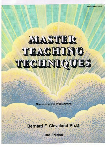 Mkaster Teaching Techniques : Neuro-Linguistic Programming {THIRD EDITION}