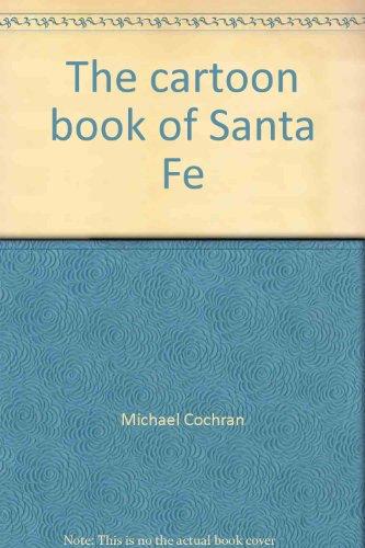 The cartoon book of Santa Fe: Cochran, Michael; Mark Nassutti