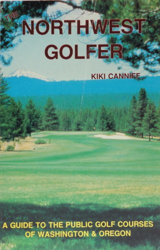The Northwest Golfer: a Guide to the: Canniff, Kiki