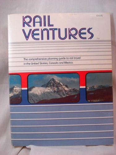 9780960876402: Rail Ventures, The Comprehensive Guide to Train Travel in North America