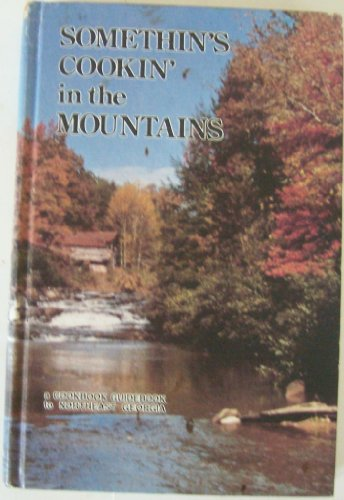 9780960877003: Somethin's Cookin' in the Mountains, A Cookbook Guidebook to Northeast Georgia