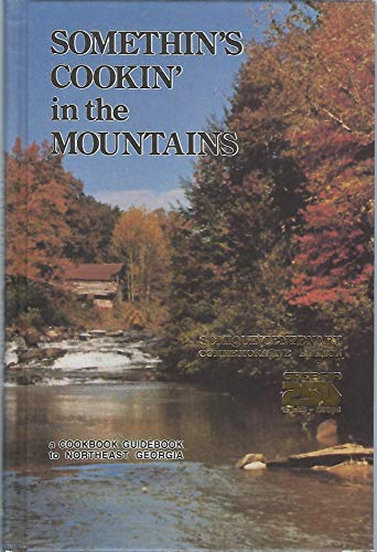 9780960877027: Somethin's Cookin' in the Mountains: Discover the Northeast Georgia Mountains: a Cookbook Guidebook to Northeast Georgia