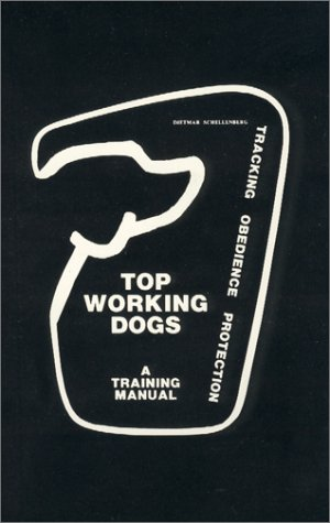 9780960879809: Top Working Dogs: A Training Manual--Tracking, Obedience, Protection
