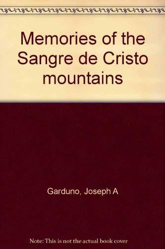 Memories of the Sangre de Cristo mountains: Garduno, Joseph A