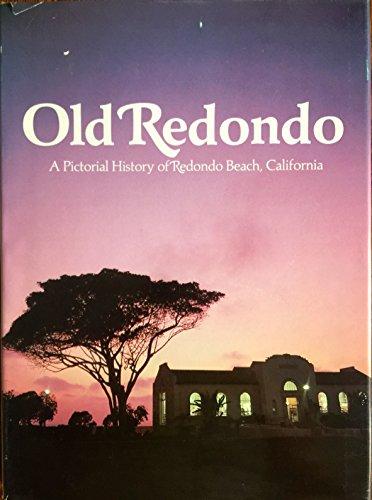 Old Redondo A Pictorial History of Redondo Beach, California: Shanahan, Dennis