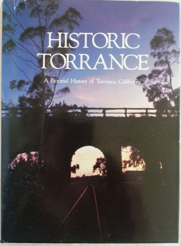 Historic Torrance: A pictorial history of Torrance,: Dennis Shanahan