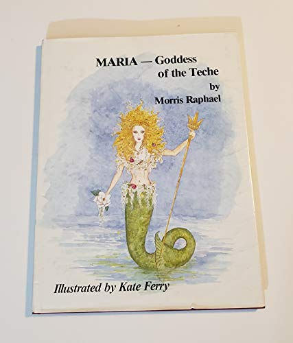 Maria: Goddess of the Teche (9780960886685) by Morris Raphael