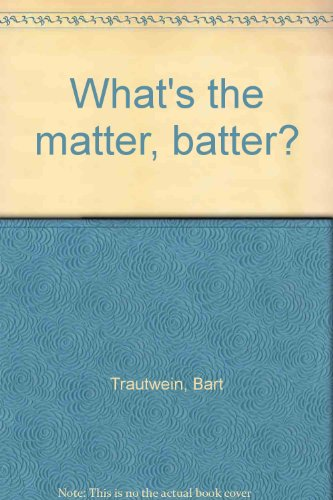 What's the matter, batter?: Trautwein, Bart