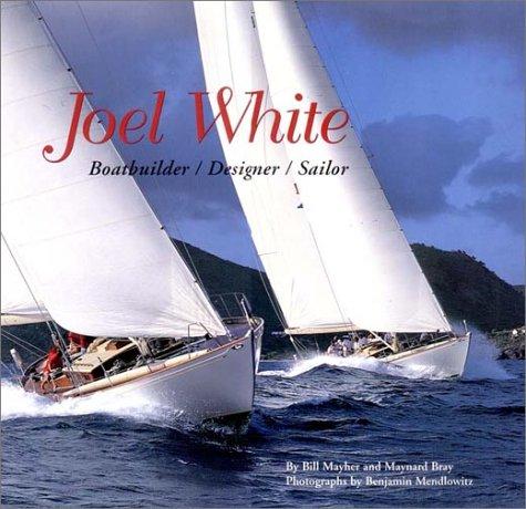 9780960896400: Joel White: Boatbuilder/Designer/Sailor